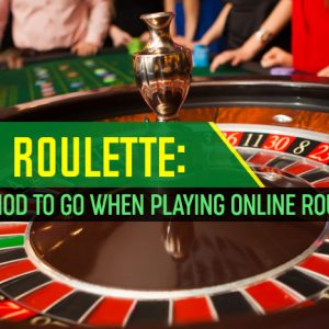 Latest Roulette Which Method to Go When Playing Online Roulette Game