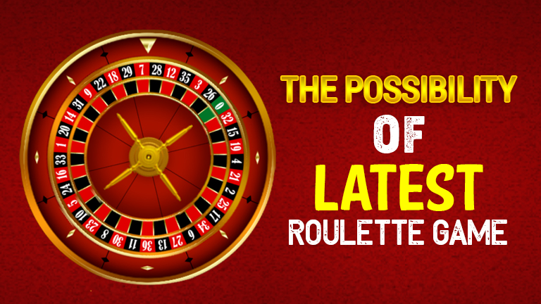 The possibility of Latest Roulette Game