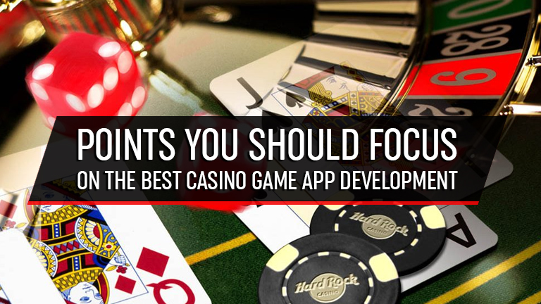 Points you should focus on the Best Casino Game App Development