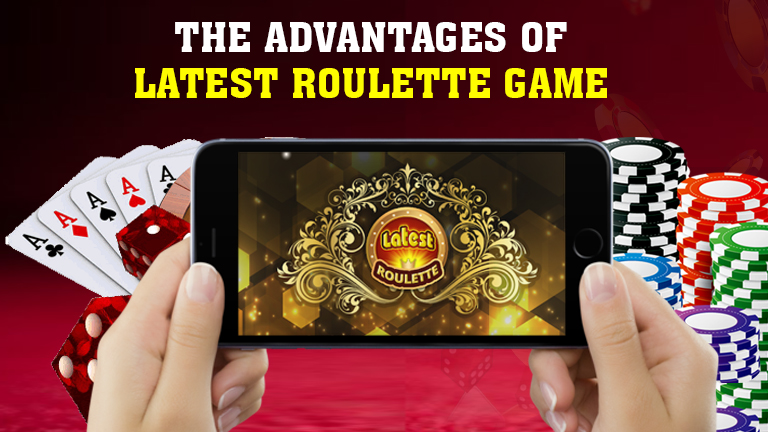 The Advantages of Latest Roulette game