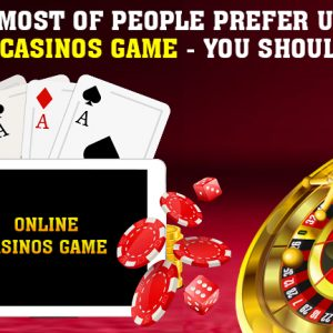 Why Most of People Prefer Using Online Casinos Game - You Should Know