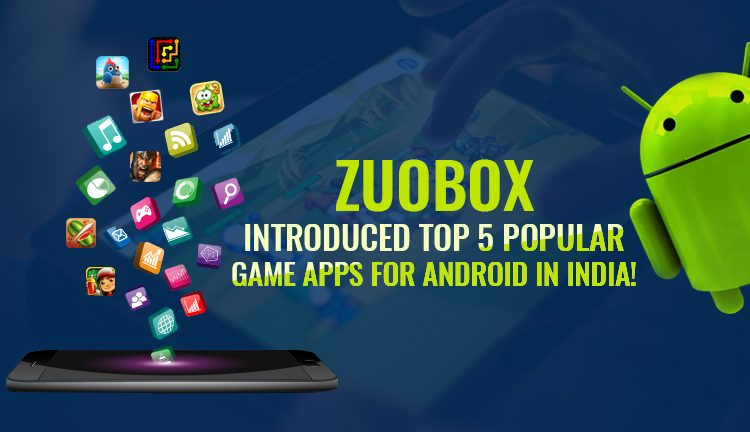 Zuobox - Introduced Top 5 Popular Game Apps for Android in India!