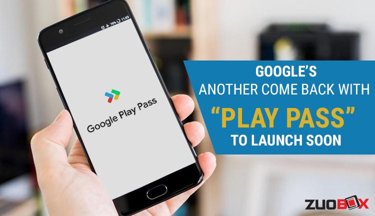 "Google's Another Come Back with ""Play Pass"" To Launch Soon"